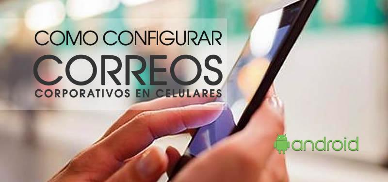 Configurar correo corporativo en Celular y Tablet Android
